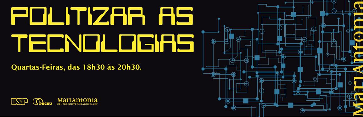 Série de encontros discute a dimensão política das tecnologias na atualidade